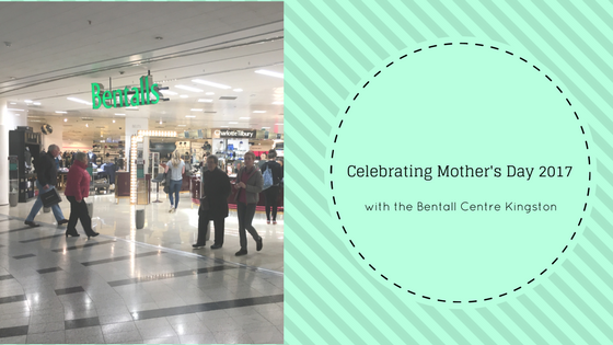 Celebrating Mother's Day 2017 with the Bentall Centre Kingston