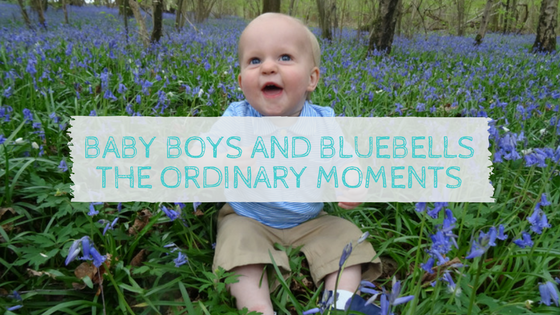 Baby Boys and Bluebells: The Ordinary Moments
