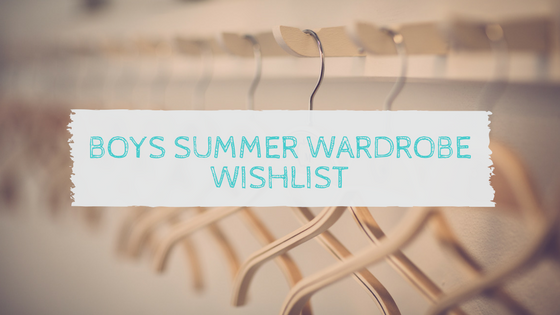 Boys summer wardrobe wishlist