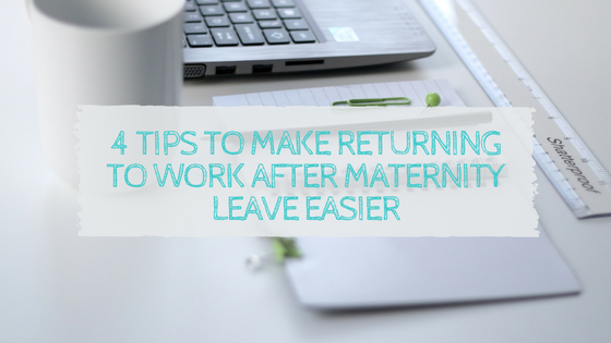 4 Tips to make returning to work after maternity leave easier